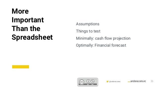 Confidential & Proprietary @underscorevc Assumptions Things to test Minimally: cash flow projection Optimally: Financial f...