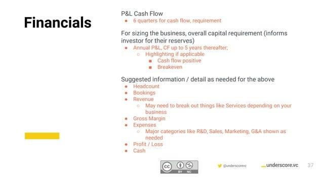 Confidential & Proprietary @underscorevc P&L Cash Flow ● 6 quarters for cash flow, requirement For sizing the business, ov...