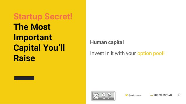 Confidential & Proprietary @underscorevc Human capital Invest in it with your option pool! Startup Secret! The Most Import...