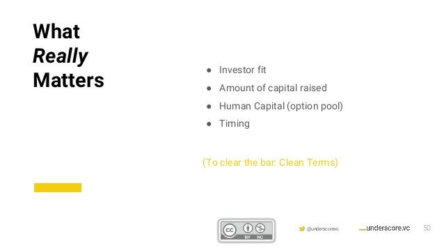 Confidential & Proprietary @underscorevc ● Investor fit ● Amount of capital raised ● Human Capital (option pool) ● Timing ...