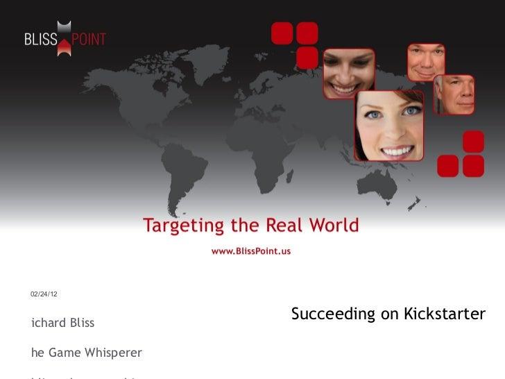 Richard Bliss The Game Whisperer [email_address] Succeeding on Kickstarter 02/24/12