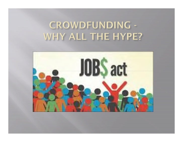 Crowdfunding describes the collective cooperation, attentionand trust by people who network and pool their money andother ...