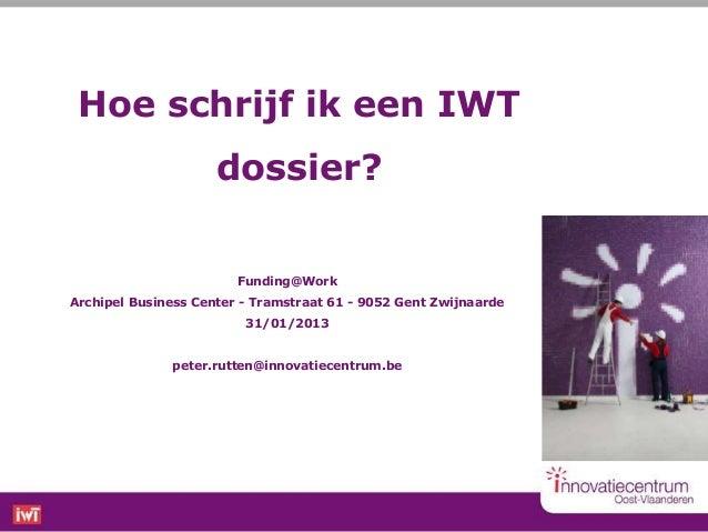 Hoe schrijf ik een IWT                     dossier?                        Funding@WorkArchipel Business Center - Tramstra...