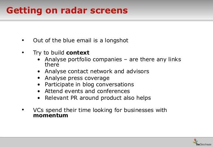Getting on radar screens <ul><li>Out of the blue email is a longshot </li></ul><ul><li>Try to build  context </li></ul><ul...