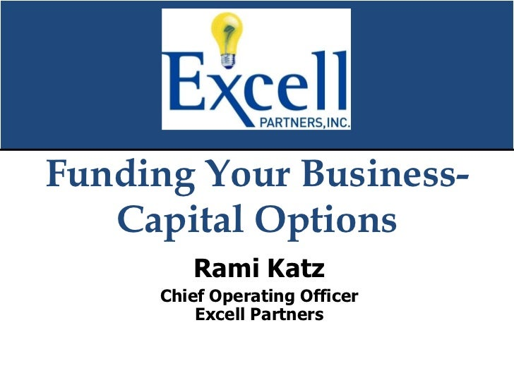 Funding Your Business-   Capital Options        Rami Katz     Chief Operating Officer         Excell Partners