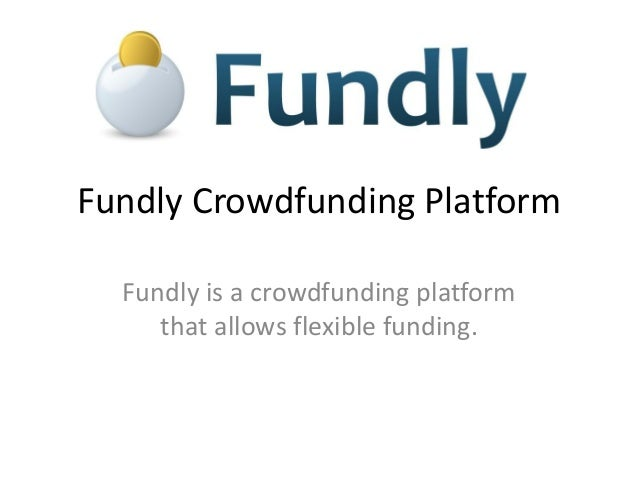 Fundly Crowdfunding Platform Fundly is a crowdfunding platform that allows flexible funding.