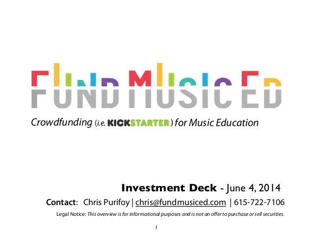 Investment Deck - June 4, 2014 ) for Music EducationCrowdfunding (i.e. Contact: Chris Purifoy   chris@fundmusiced.com   61...