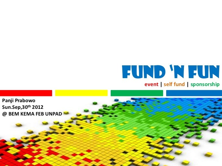 Fund 'n Fun                         event | self fund | sponsorshipPanji PrabowoSun.Sep,30th 2012@ BEM KEMA FEB UNPAD