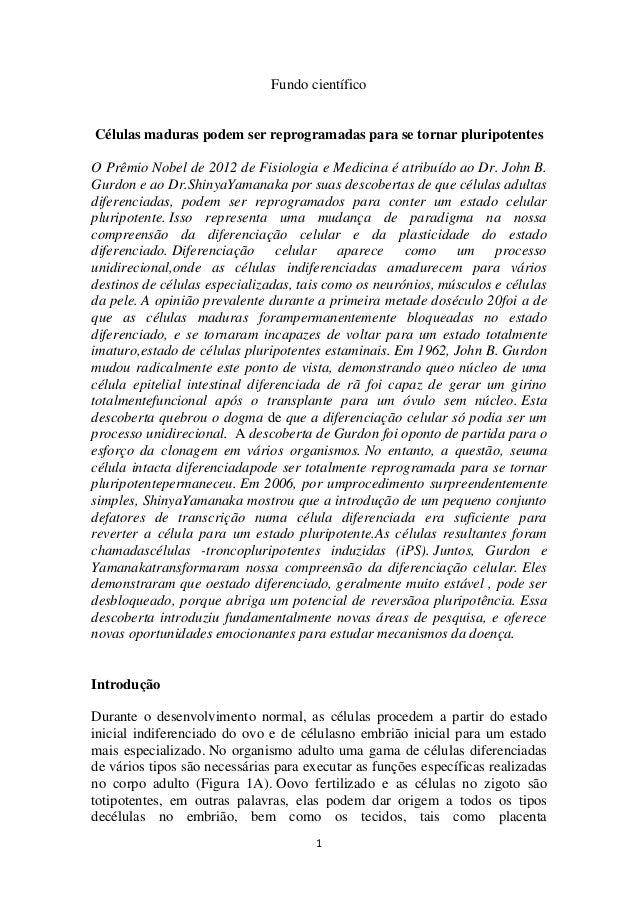 Fundo científicoCélulas maduras podem ser reprogramadas para se tornar pluripotentesO Prêmio Nobel de 2012 de Fisiologia e...