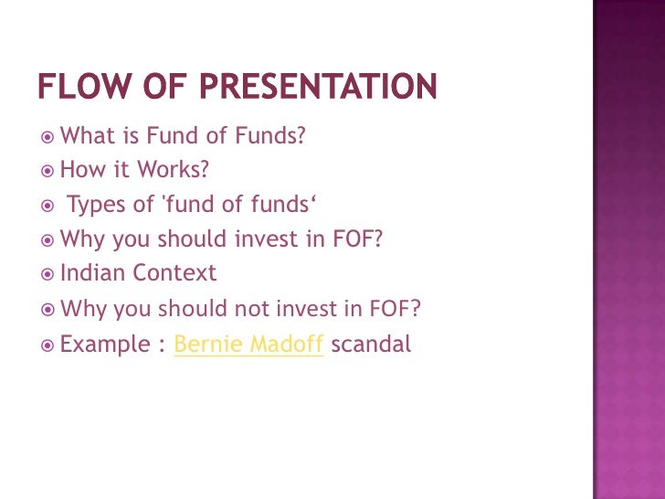 Flow of Presentation<br />What is Fund of Funds?<br />How it Works?<br />Types of 'fund of funds'<br />Why you should inv...