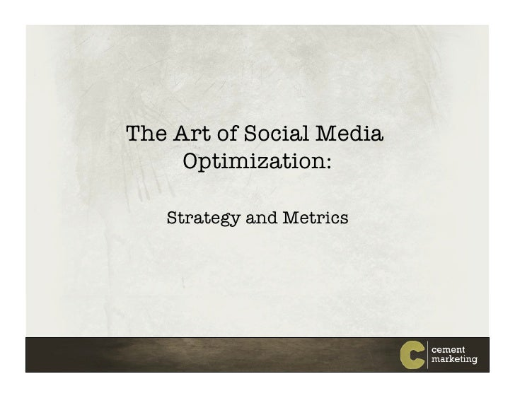 The Art of Social Media      Optimization:!     Strategy and Metrics!