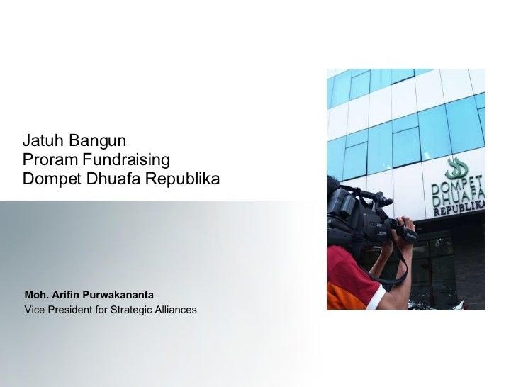 Jatuh Bangun  Proram Fundraising  Dompet Dhuafa Republika Moh. Arifin Purwakananta Vice President for Strategic Alliances