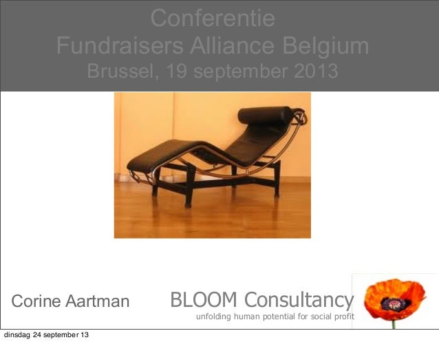 1 Conferentie Fundraisers Alliance Belgium Brussel, 19 september 2013 BLOOM Consultancy unfolding human potential for soci...