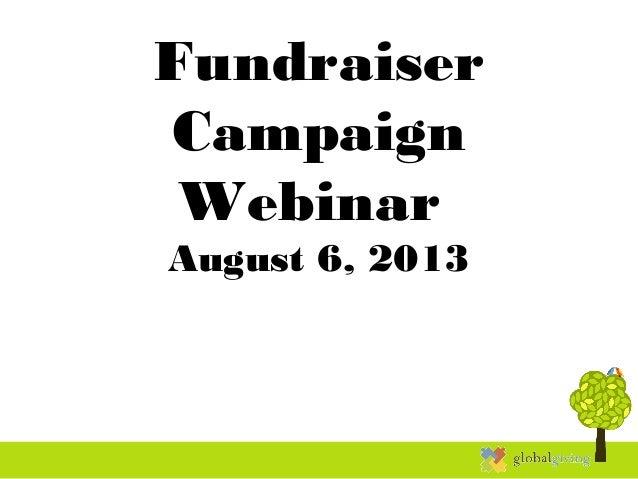 Fundraiser Campaign Webinar August 6, 2013