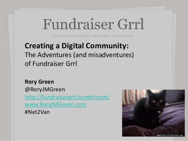 Creating a Digital Community: The Adventures (and misadventures) of Fundraiser Grrl Rory Green @RoryJMGreen http://fundrai...