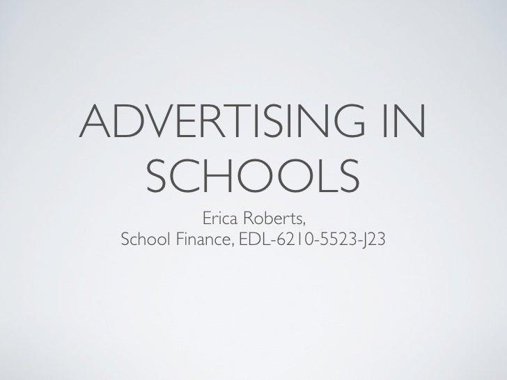 ADVERTISING IN  SCHOOLS            Erica Roberts, School Finance, EDL-6210-5523-J23