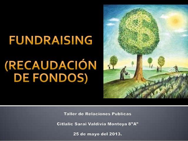 El fundraising es la actividad con la que seasegura un soporte financiero a lasorganizaciones sin ánimo de lucro. Es unanu...