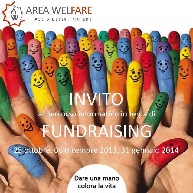 INVITO  al percorso informativo in tema di  FUNDRAISING 25 ottobre, 06 dicembre 2013, 31 gennaio 2014
