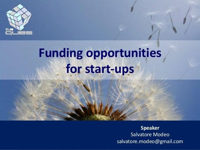 Speaker Salvatore Modeo salvatore.modeo@gmail.com Funding opportunities for start-ups