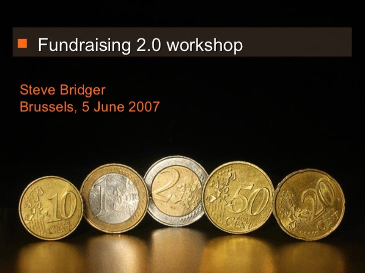 <ul><li>Fundraising 2.0 workshop </li></ul>Steve Bridger Brussels, 5 June 2007