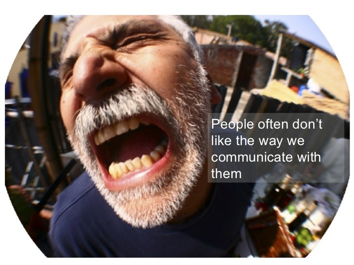 People often don't like the way we communicate with them