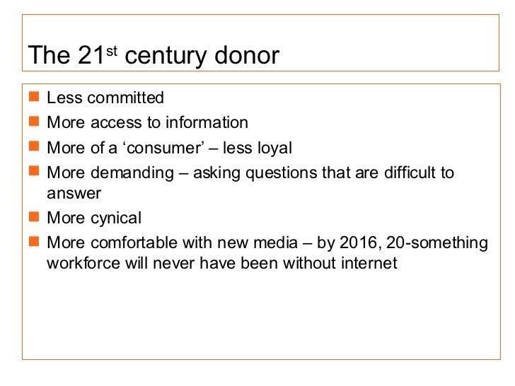 The 21 st  century donor <ul><li>Less committed </li></ul><ul><li>More access to information </li></ul><ul><li>More of a '...