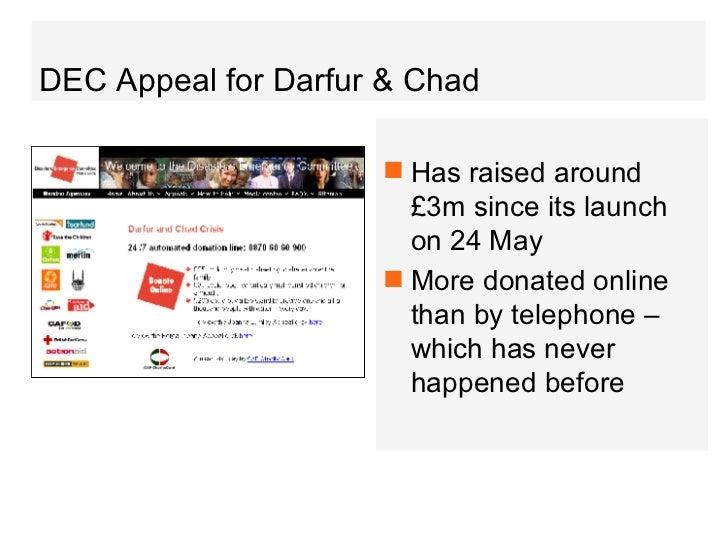 DEC Appeal for Darfur & Chad <ul><li>Has raised around £3m since its launch on 24 May </li></ul><ul><li>More donated onlin...