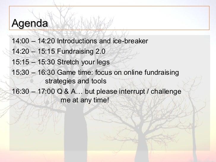 Agenda   <ul><li>14:00 – 14:20 Introductions and ice-breaker </li></ul><ul><li>14:20 – 15:15 Fundraising 2.0  </li></ul><u...