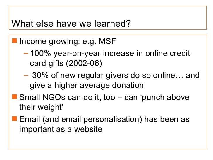 What else have we learned? <ul><li>Income growing: e.g. MSF </li></ul><ul><ul><li>100% year-on-year increase in online cre...
