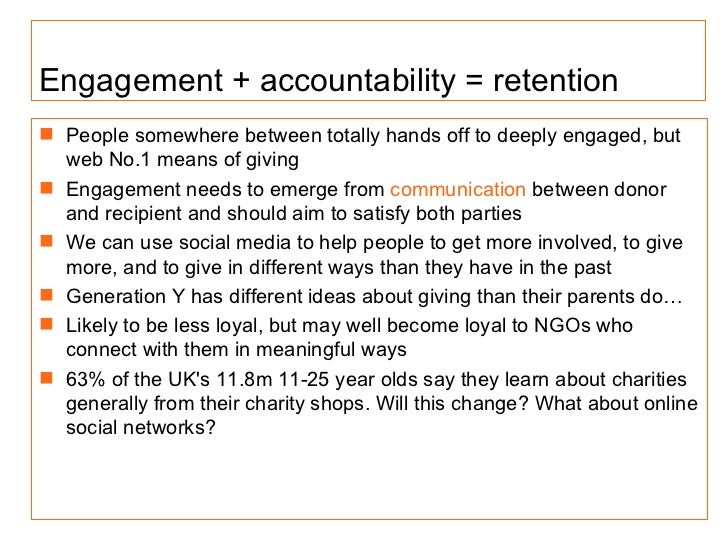 Engagement + accountability = retention <ul><li>People somewhere between totally hands off to deeply engaged, but web No.1...