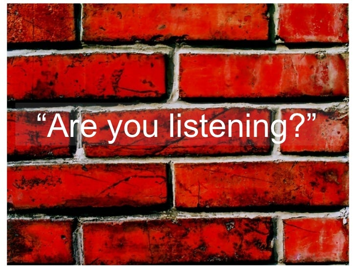 """"""" Are you listening?"""""""