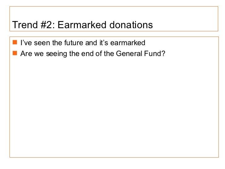 Trend #2: Earmarked donations <ul><li>I've seen the future and it's earmarked  </li></ul><ul><li>Are we seeing the end of ...