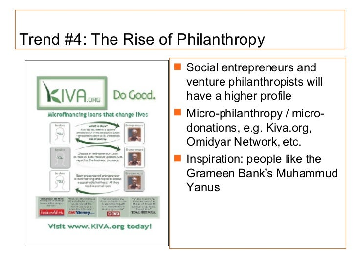Trend #4: The Rise of Philanthropy <ul><li>Social entrepreneurs and venture philanthropists will have a higher profile </l...