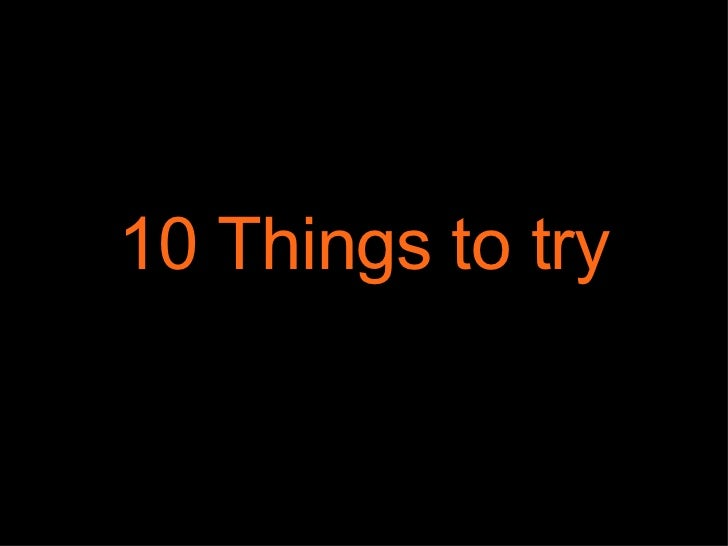 10 Things to try