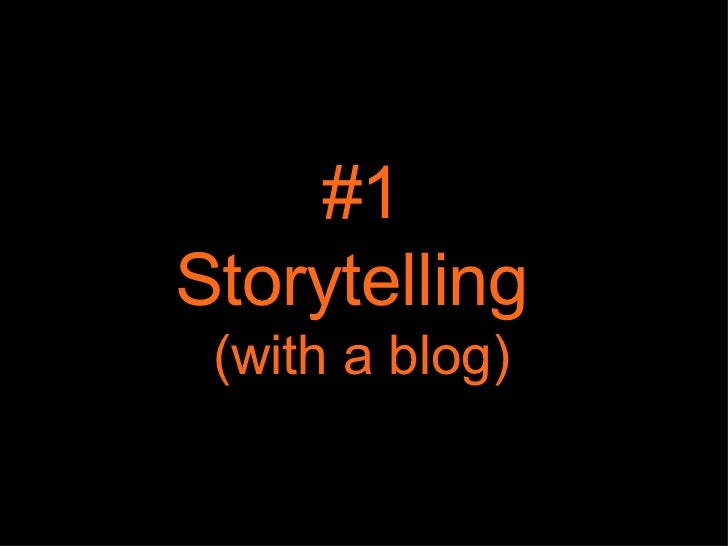 #1 Storytelling  (with a blog)