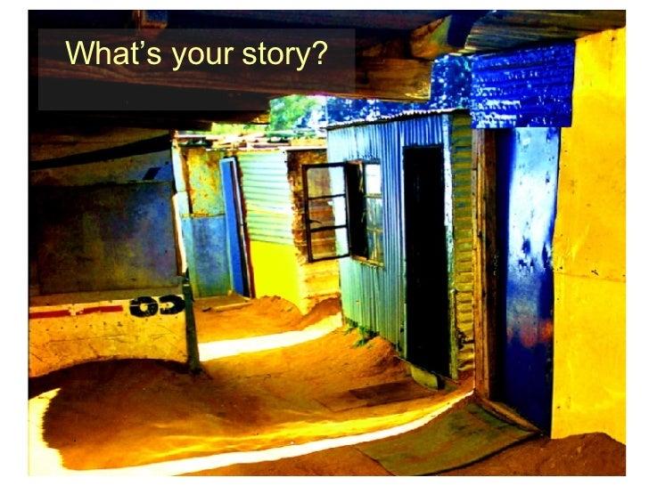 <ul><li>What's your story? </li></ul>