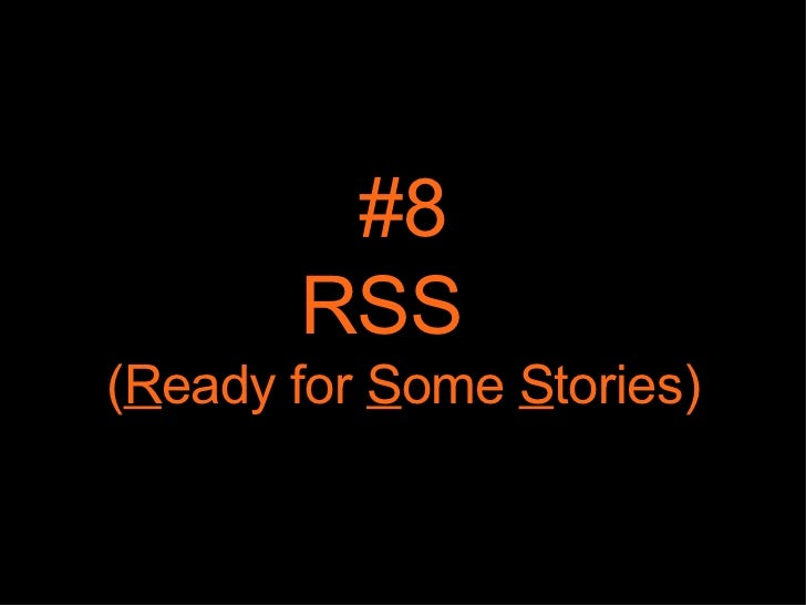 #8 RSS  ( R eady for  S ome  S tories)