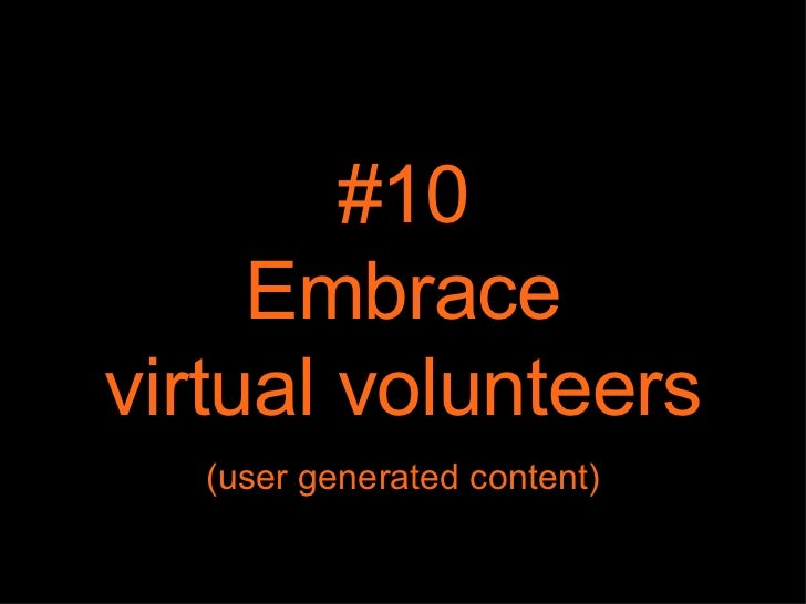 #10 Embrace virtual volunteers (user generated content)