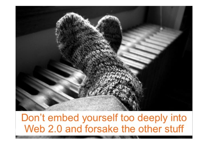 Don't embed yourself too deeply into Web 2.0 and forsake the other stuff