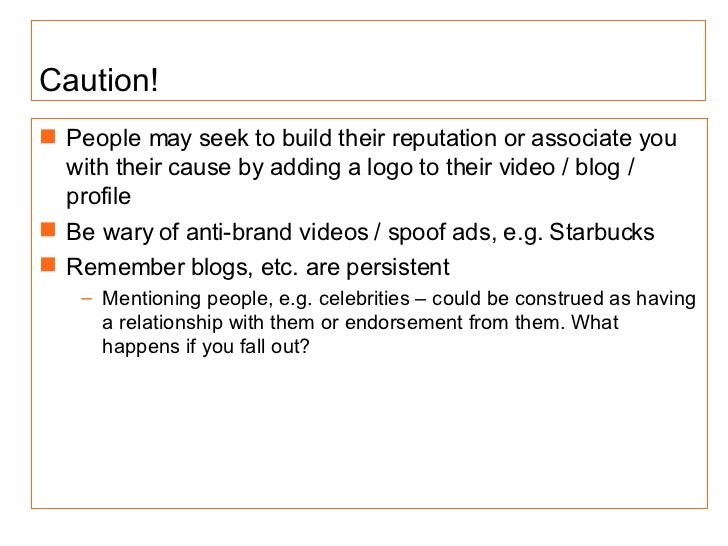 <ul><li>People may seek to build their reputation or associate you with their cause by adding a logo to their video / blog...