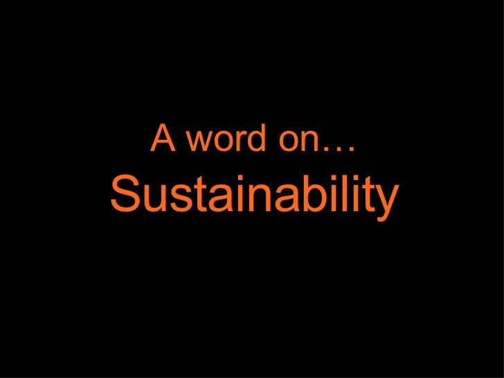 A word on…  Sustainability