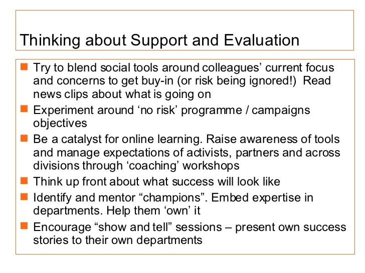 Thinking about Support and Evaluation <ul><li>Try to blend social tools around colleagues' current focus and concerns to g...