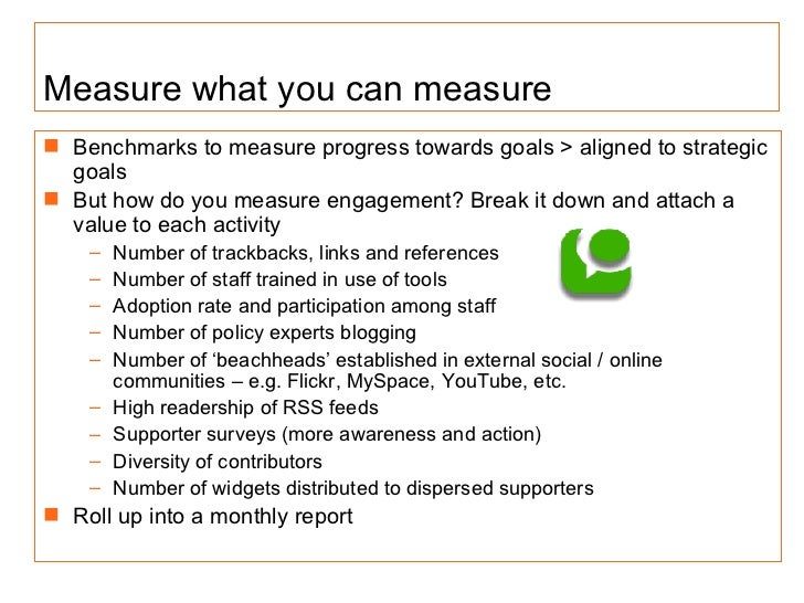 Measure what you can measure <ul><li>Benchmarks to measure progress towards goals > ali gned to strategic goals </li></ul>...