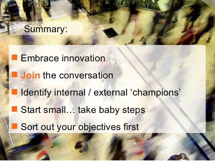 <ul><li>Embrace innovation  </li></ul><ul><li>Join  the conversation </li></ul><ul><li>Identify internal / external 'champ...