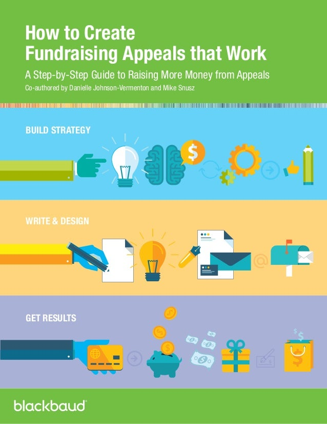 How to Create Fundraising Appeals that Work A Step-by-Step Guide to Raising More Money from Appeals Co-authored by Daniell...