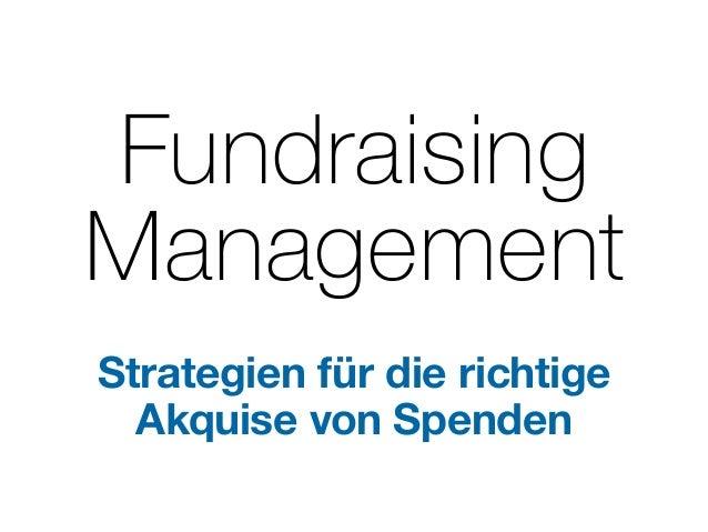 Fundraising Management Strategien für die richtige Akquise von Spenden