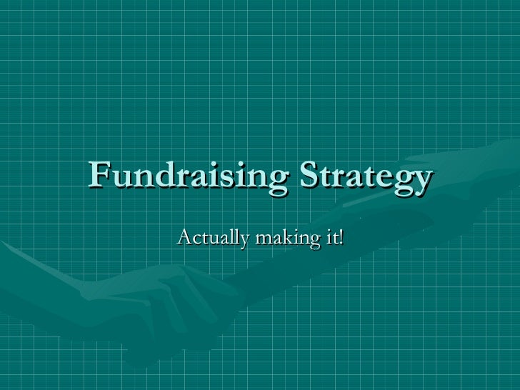 Fundraising Strategy Actually making it!