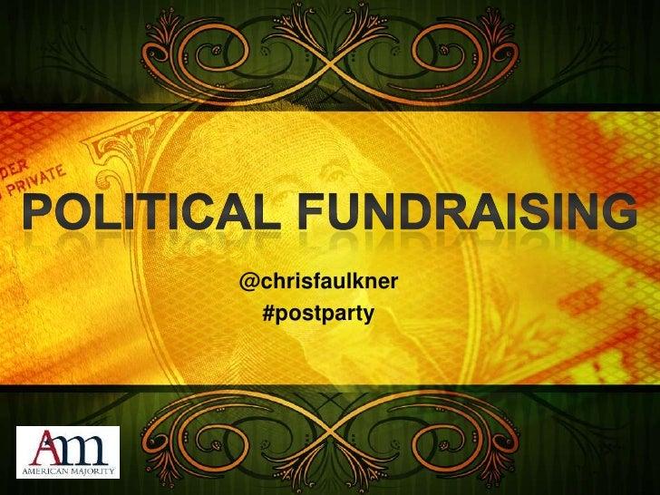 Political Fundraising<br />@chrisfaulkner<br />#postparty<br />