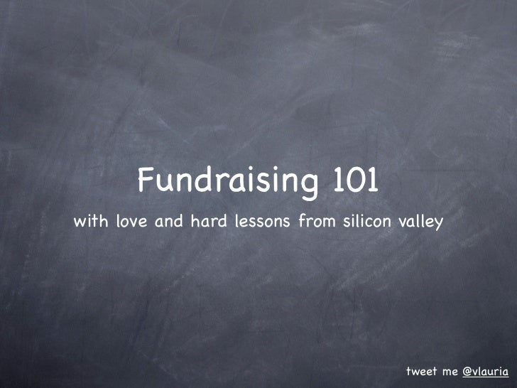 Fundraising 101with love and hard lessons from silicon valley                                         tweet me @vlauria