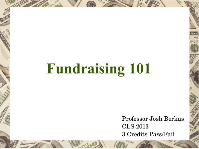 Fundraising 101 ProfessorJoshBerkus CLS2013 3CreditsPass/Fail